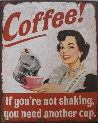 Coffee! If your not shaking 25x20