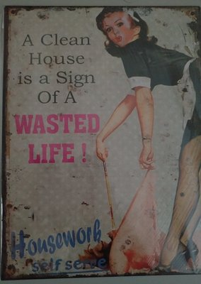 A clean house is a sign of a wasted life 20x25cm