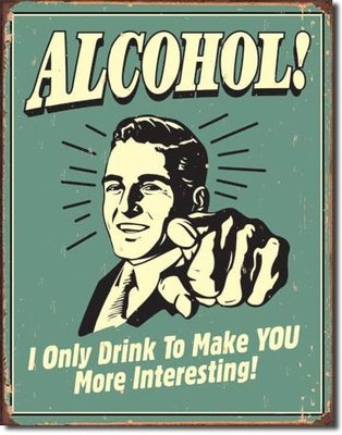 ALCOHOL! I only drink to make you more interesting 33x25cm