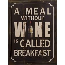 A meal without wine is called breakfast 3D 40x30CM