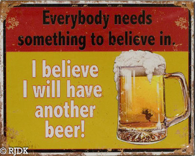 I believe i will have another beer! 25x20