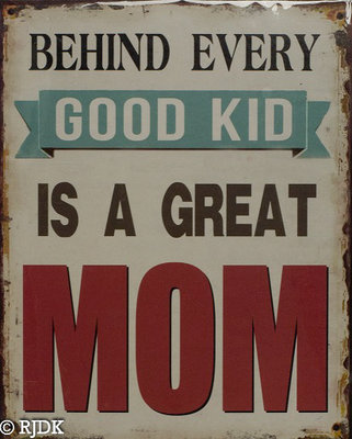 Behind every good kid is a great Mom 25x20