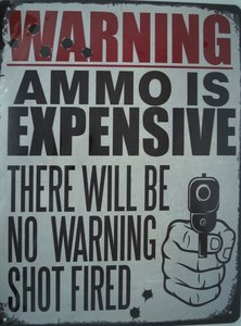 Warning Ammo is expensive 33x25