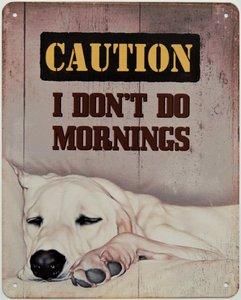 "2D bord ""Caution I dont do mornings"" 20x25cm"