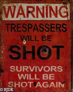 Warning trespassers will be shot