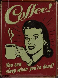 Coffee, You can sleep when you're dead 33x25