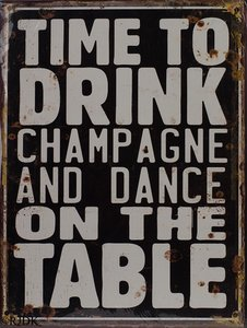 Time to drink champagne and dance on the Table 33x25