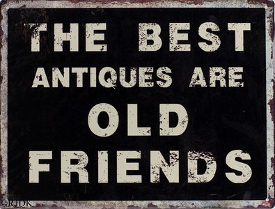 The Best antiques are old friends 33x25