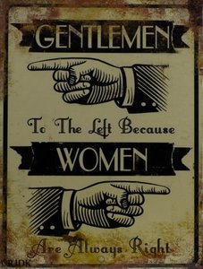 Gentlemen to the Left because woman are always Right 33x25
