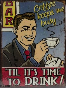 "Coffee keeps me busy ""Til it's time to Drink!"" 33x25"