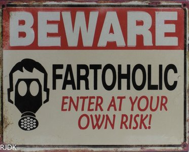 Beware Fartoholic, Enter at your own risk! 20x25